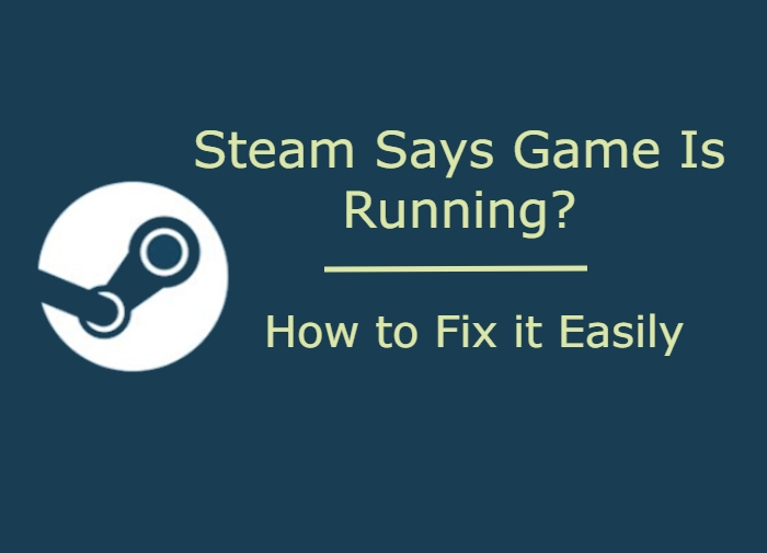 Steam Says Game Is Running? Here's The Fix